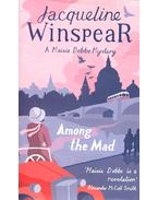 Among the Mad – A Maisie Dobbs Mystery - WINSPEAR, JACQUELINE