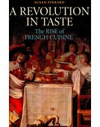 A Revolution in Taste – The Rise of French Cuisine - PINKARD, SUAN