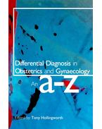 Differential Diagnosis in Obstetrics and Gynaecology – An A-Z - HOLLINGWORTH, TONY (ed)