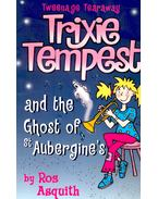 Trixie Tempest and the Ghost of St. Aubergine's - AsQuith, Ros
