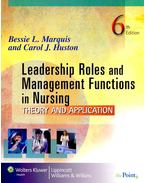 Leadership Roles and Management Functions in Nursing - Theory and Application - MARQUIS, BESSIE L. - HUSTON, CAROL J.