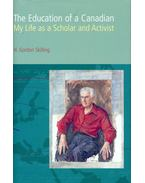 The Education of a Canadian - My Life as a Scholar and Activist - SKILLING, H. GORDON