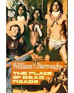 The Place of Dead Roads - Burroughs, William S.
