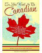 So, You Want to Be Canadian - COLBURN, KERRZ, SORENSEN, ROB