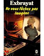 Ne vous fâchez pas, Imogène - Charles Exbrayat