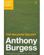 The Malayan Trilogy - Anthony Burgess