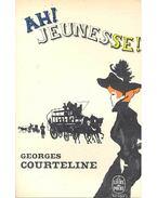 Ah! Jeunesse! - Courteline, Georges