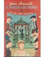 Le voyageur sans bagages; Le bal des voleurs - Anouilh, Jean