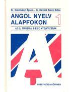Angol nyelv alapfokon 1 - Dr. Szentiványi Ágnes, Dr. Bartáné Aranyi Edina