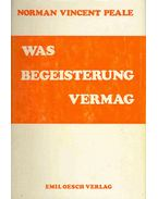 Was Begeisterung vermag (Eredeti cím: Enthusiasm Makes the Diffenrence) - Peale, Norman Vincent