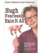 Hugh Fearlessly Eats it All - FEARNLEY-WHITTINGSTALL, HUGH