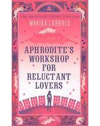 Aphrodite's Workshop for Reluctant Lovers - COBBOLD, MARIKA