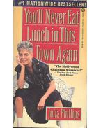 You'll Never Eat Lunch in this Town Again - PHILLIPS, JULIA