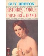Histoires d'Amour de L'Histoire de France - Tome 10 - Breton, Guy