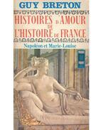 Histoires d'Amour de L'Histoire de France - Tome 8 - Napoléon et Marie-Louise - Breton, Guy