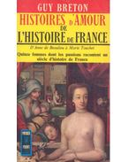 Histoires d'Amour de L'Histoire de France - Tome 2/3 - D'Anne de Beaulieu á Marie Touchet - Breton, Guy