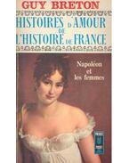 Histoires d'Amour de L'Histoire de France -Tome 7 - Napoléon et les femmes - Breton, Guy