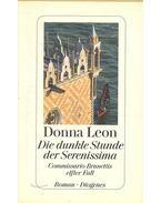 Die dunkle Stunde der Serenissima - Commissario Brunettis elfter Fall - Donna Leon
