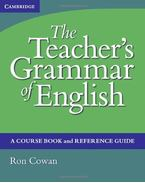 The Teacher's Grammar of English: A Course Book and Reference Guide, with answers - COWAN, RON