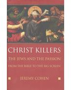 Christ Killers - The Jews and the Passion from the Bible to the Big Screen - COHEN, JEREMY