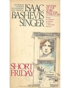 Short Friday and Other Stories - SINGER, ISSAC BASHEVIS