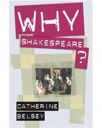 Why Shakespeare? - BELSEY, CATHERINE