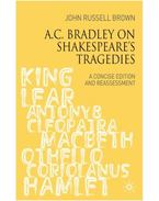A C. Bradley on Shakespeare's Tragedies: A Concise Edition and Reassessment - BROWN, RUSSEL JOHN