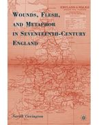 Wounds, Flesh, and Metaphor in Seventeenth-Century England - COVINGTON, SARAH