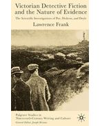 Victorian Detective Fiction and the Nature of Evidence: The Scientific Investigations of Poe, Dickens, and Doyle - LAWRENCE, FRANK