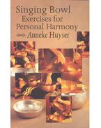 Singing Bowl Exercises for Personal Harmony - HUYSER, ANNEKE