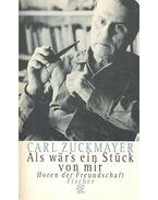 Als wär's ein Stück von mir -  Horen der Freundschaft - Zuckmayer, Carl
