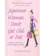 Japanese Women Don't Get Old Or Fat - MORIYAMA, NAOMI - DOYLE, WILLIAM