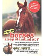 Why Do Horses Sleep Standing Up? - 101 of the Most Perplexing Questions Answered About Equine Enigmas, Medical Mysteries, and Befuddling Behaviors - Becker, Marty