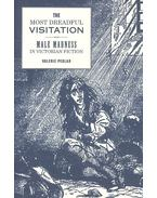 The Most Dreadful Visitation - Male Madness in Victorian Fiction - PEDLAR, VALERIE