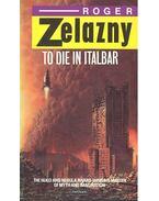 To Die in Italbar - Zelazny, Roger