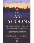 The Last Tycoons - The Secret History of Lazard Freres & Co - COHAN, WILLIAM D.