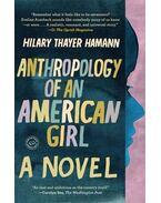 Anthropology of an American Girl - HAMANN, THAYER HILARY
