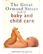 Great Ormond Street Book of Baby and Child Care - From Birth to Age Five - HILTON, TESSA, MEESENGER, MAIRE