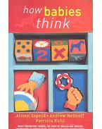 How Babies Think - The Science of Childhood - GOPNIK, ALISON, MELTZOFF, ANDREW N., KUHL, PATRICIA KATHERINE