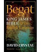 Begat - The King James Bible & The English Language - Crystal, David
