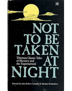 Not to Be Taken at Night - Thirteen Classic Tales of Mystery and the Supernatural - RICHARDSON, MICHAEL (edt)
