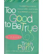 Too Good to Be True - PERRY, TRISH