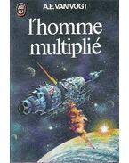 L´homme multiplié - VAN VOGT, A.E.