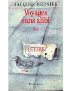 Voyages sans alibi - Meunier, Jacques