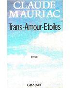 Trans-Amour-Etoiles - Mauriac, Claude
