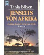 Jenseits von Afrika - Afrika, dunkel lockende Welt - Blixen, Karen