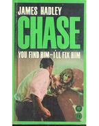 You Find Him - I'll Fix Him - James Hadley Chase