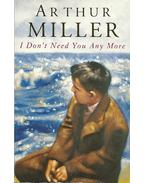 I don't Need You Any More - Arthur Miller