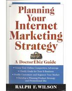 Planning Your Internet Marketing Strategy - A Doctor Ebiz Guide - Ralph F, Wilson