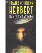 Man of Two Worlds - HERBERT, FRANK, HERBERT, BRIAN